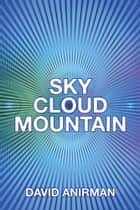 Sky Cloud Mountain ebook by David Anirman