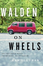 Walden on Wheels - On the Open Road from Debt to Freedom ebook by Ken Ilgunas