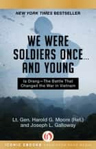 We Were Soldiers Once . . . and Young - Ia Drang—The Battle That Changed the War in Vietnam ebook by Harold G. Moore, Joseph L. Galloway
