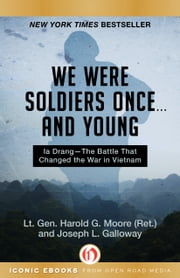 We Were Soldiers Once . . . and Young - Ia Drang—The Battle That Changed the War in Vietnam ebook by Harold G. Moore,Joseph L. Galloway