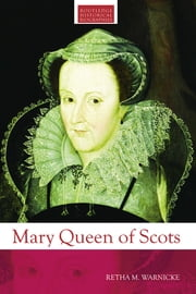 Mary Queen of Scots ebook by Retha M. Warnicke