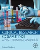 Clinical Research Computing ebook by Prakash Nadkarni