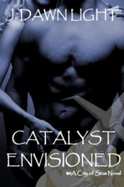 Catalyst Envisioned (City of Sirus Book 1) ebook by J. Dawn Light