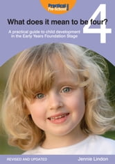 What Does it Mean to be Four? - A practical guide to child development in the Early Years Foundation Stage ebook by Jennie Lindon