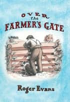 Over the Farmer's Gate ebook by Roger Evans