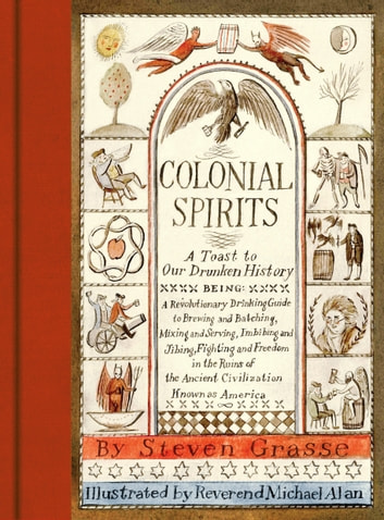 Colonial Spirits - A Toast to Our Drunken History ebook by Steven Grasse