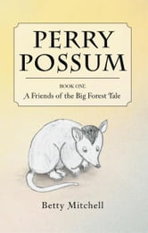 Perry Possum - A friends of the Big Forest Tale ebook by Betty Mitchell