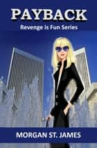 Payback - Revenge is Fun, #3 ebook by Morgan St. James