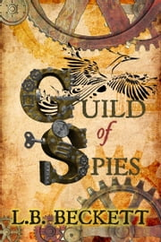 Guild of Spies ebook by L.B. Beckett