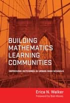 Building Mathematics Learning Communities ebook by Erica N. Walker