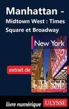 Manhattan - Midtown West : Times Square et Broadway ebook by Collectif Ulysse, Collectif
