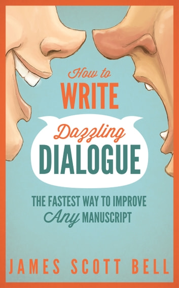 How to Write Dazzling Dialogue - The Fastest Way to Improve Any Manuscript ebook by James Scott Bell