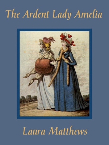The Ardent Lady Amelia ebook by Laura Matthews