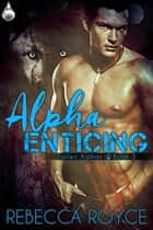Alpha Enticing ebook by Rebecca Royce