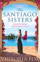 The Santiago Sisters ebook by Victoria Fox