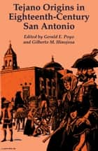 Tejano Origins in Eighteenth-Century San Antonio ebook by Gerald E. Poyo, Gilberto M.  Hinojosa, José  Cisneros