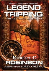 Legend Tripping - The Ultimate Adventure ebook by Robert C. Robinson
