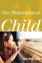 The Philosophical Child ebook by Jana Mohr Lone