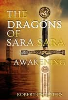 The Dragons of Sara Sara - The Awakening ebook by Robert Chalmers