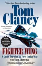Fighter Wing - A Guided Tour of an Air Force Combat Wing ebook by Tom Clancy, John Gresham