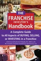The Franchise Investor's Handbook - A Complete Guide to All Aspects of Buying Selling or Investing in a Franchise ebook by Kevin Murphy