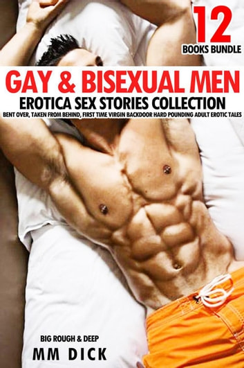 Gay & Bisexual Men 12 Books Bundle Erotica Sex Stories Collection Bent Over, Taken from Behind, First Time Virgin Backdoor Hard Pounding Adult Erotic Tales - Big Rough & Deep, #1 ebook by MM DICK