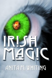 Irish Magic ebook by Anita M. Whiting