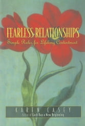 Fearless Relationships - Simple Rules for Lifelong Contentment ebook by Karen Casey