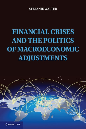 Financial Crises and the Politics of Macroeconomic Adjustments ebook by Stefanie Walter