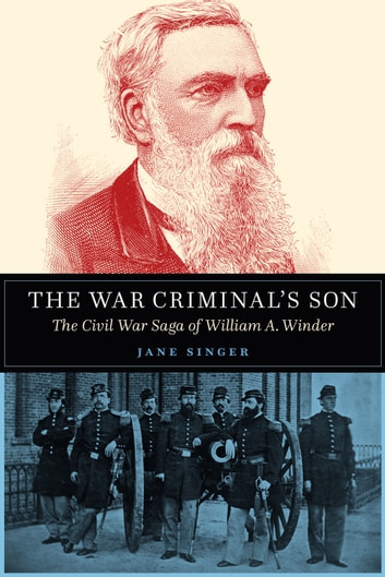 The War Criminal's Son - The Civil War Saga of William A. Winder eBook by Jane Singer