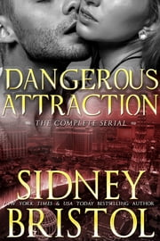 Dangerous Attraction: The Complete Serial ebook by Sidney Bristol