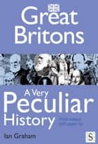 Great Britons, A Very Peculiar History ebook by Ian Graham
