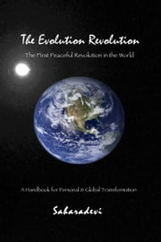 The Evolution Revolution (A Handbook for Personal & Global Transformation) ebook by Saharadevi