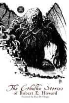 The Cthulhu Stories of Robert E. Howard ebook by Robert E. Howard