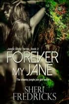 Forever My Jane: A Quickie-Read Novelette - Jungle Island, #2 ebook by Sheri Fredricks