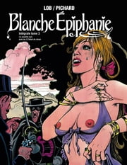 Blanche Epiphanie. Intégrale tome 3 ebook by Georges Pichard,Jacques Lob