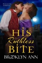 His Ruthless Bite - Scandals With Bite, #4 ebook by Brooklyn Ann