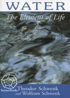 Water: The Element of Life ebook by Theodor Schwenk, Wolfram Schwenk