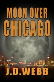 Moon Over Chicago ebook by J. D. Webb