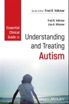 Essential Clinical Guide to Understanding and Treating Autism ebook by Fred R. Volkmar, Lisa A. Wiesner