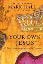 Your Own Jesus ebook by Mark Hall,Tim Luke
