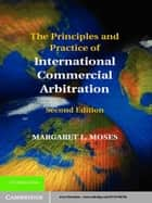 The Principles and Practice of International Commercial Arbitration ebook by Margaret L. Moses
