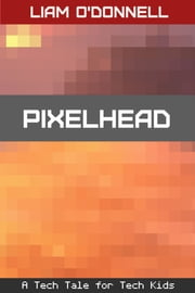 Pixelhead - Tech Tales # 3 ebook by Liam O'Donnell
