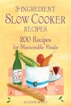 3-Ingredient Slow Cooker Recipes: 200 Recipes for Memorable Meals ebook by Suzanne Bonet