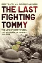 The Last Fighting Tommy ebook by Harry Patch,Richard van Emden