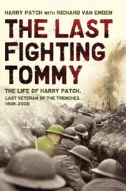 The Last Fighting Tommy - The Life of Harry Patch, Last Veteran of the Trenches, 1898-2009 ebook by Harry Patch,Richard van Emden