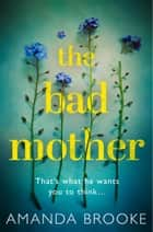 The Bad Mother ebook by Amanda Brooke