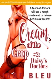 Cream of the Crop #2: Daisy's Doctors ebook by Jade Bleu