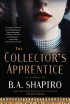 The Collector's Apprentice - A Novel ebook by B. A. Shapiro