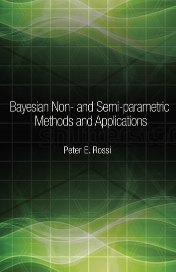 Bayesian Non- and Semi-parametric Methods and Applications ebook by Peter Rossi